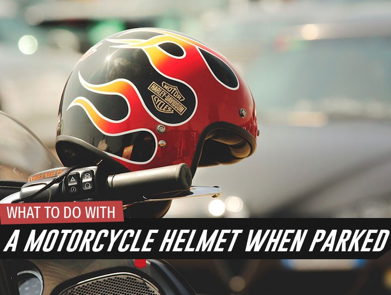 What to Do with a Motorcycle Helmet When Parked